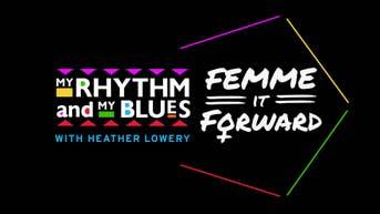 My Rhythm and My Blues: Femme It Forward with Heather Lowery