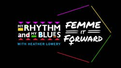 My Rhythm and My Blues: Femme It Forward with Heather Lowery