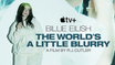 "APPLE TV+ RELEASES ""BILLIE EILISH: THE WORLD'S A LITTLE BLURRY"""